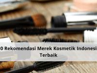 10 Rekomendasi Merek Kosmetik Indonesia Terbaik