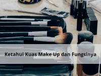 Ketahui Berbagai Jenis Kuas Make Up dan Fungsinya