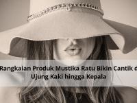 10 Rangkaian Produk Mustika Ratu Bikin Cantik dari Ujung Kaki hingga Kepala