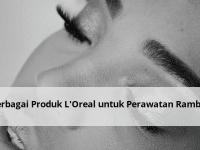Berbagai Produk L'Oreal untuk Perawatan Rambut
