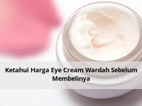 Ketahui Harga Eye Cream Wardah Sebelum Membelinya!