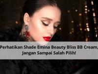 Perhatikan Shade Emina Beauty Bliss BB Cream, Jangan Sampai Salah Pilih!