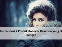 Rekomendasi 7 Produk Rollover Reaction yang Hits Banget