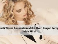 Kenali Warna Foundation Make Over, Jangan Sampai Salah Pilih!