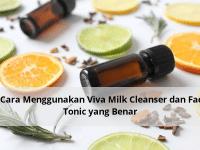 6 Cara Menggunakan Viva Milk Cleanser dan Face Tonic yang Benar