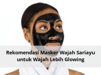 Rekomendasi Masker Wajah Sariayu untuk Wajah Lebih Glowing