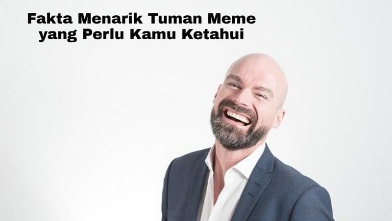 Fakta Menarik Tuman Meme yang Perlu Kamu Ketahui